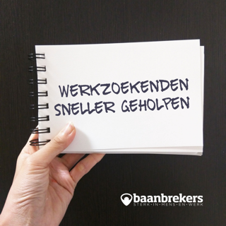 Werkzoekende klanten worden bij Baanbrekers nu nog sneller geholpen.